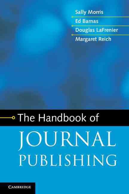 The Handbook of Journal Publishing By Morris, Sally/ Barnas, Ed/ Lafrenier, Douglas/ Reich, Margaret