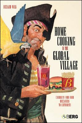 Home Cooking in the Global Village By Wilk, Richard R.